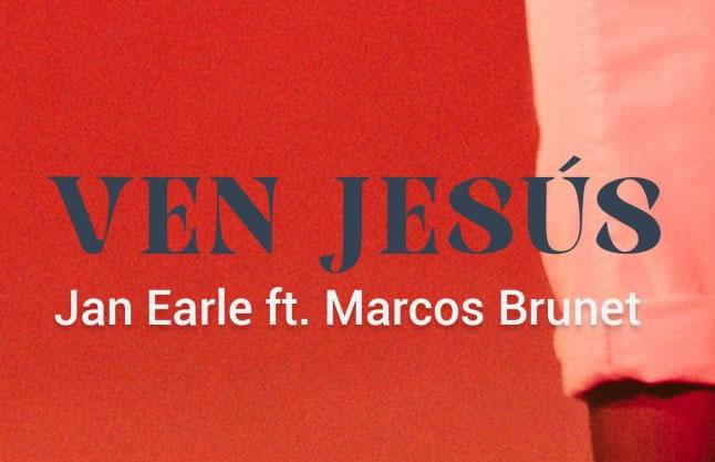JAN EARLE Y MARCOS BRUNET LANZAN EL TEMA «VEN JESÚS